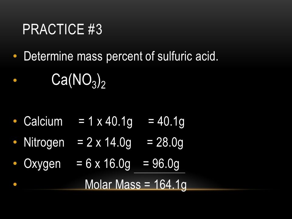 Practice #3 Determine mass percent of sulfuric acid. Ca(NO3)2