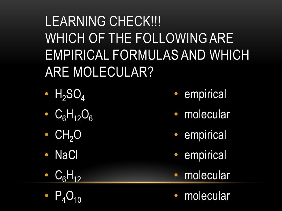 LEARNING CHECK!!! Which of the following are empirical formulas and which are molecular