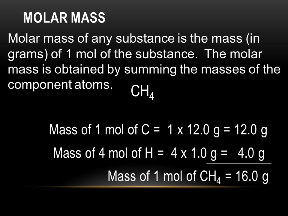 Molar Mass Mass of 4 mol of H = 4 x 1.0 g = 4.0 g