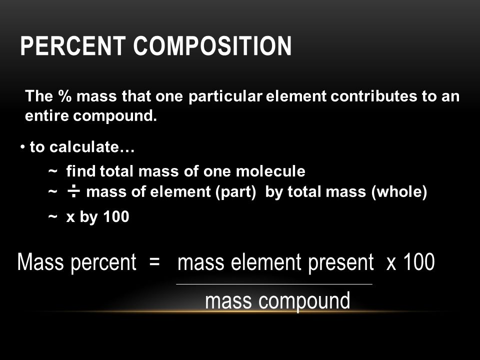 Percent Composition The % mass that one particular element contributes to an entire compound. to calculate…