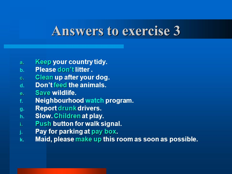 Answers to exercise 3 Keep your country tidy. Please don't litter .