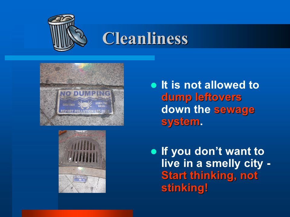 Cleanliness It is not allowed to dump leftovers down the sewage system.