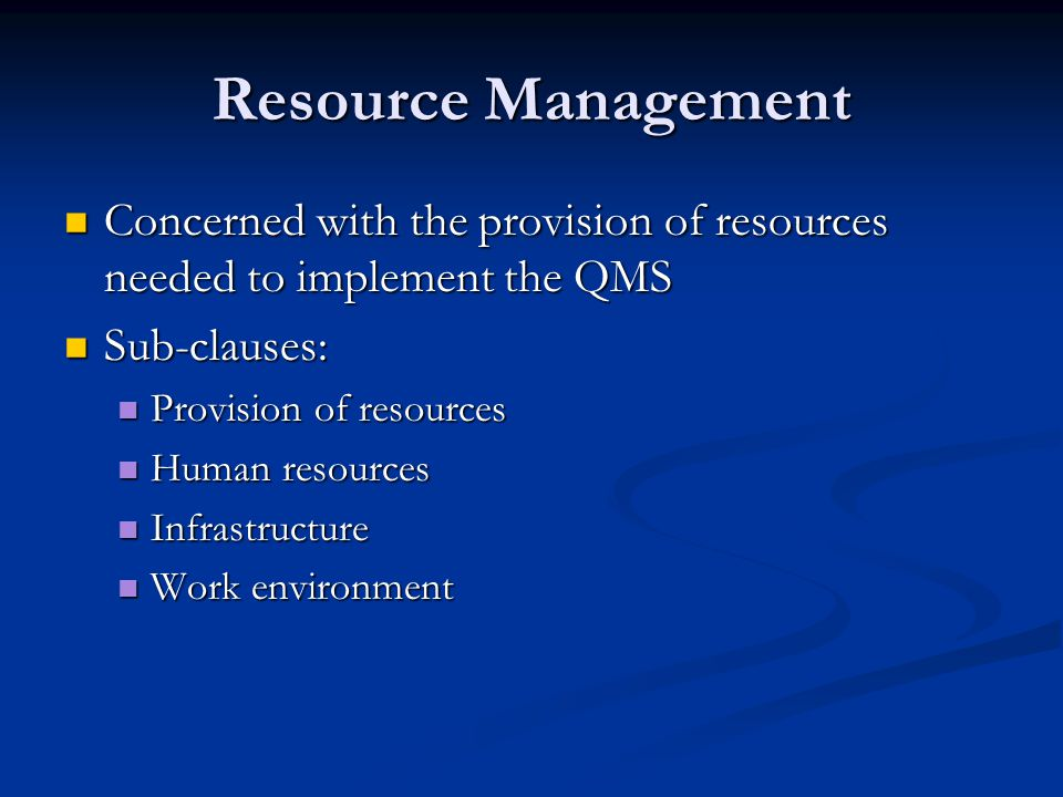 Resource Management Concerned with the provision of resources needed to implement the QMS. Sub-clauses: