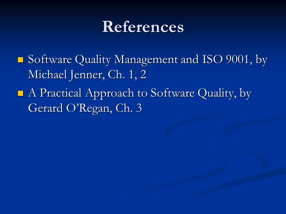 References Software Quality Management and ISO 9001, by Michael Jenner, Ch.
