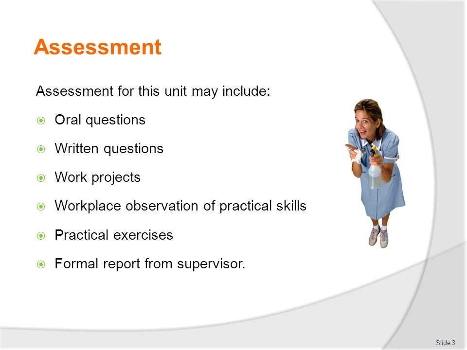Assessment Assessment for this unit may include: Oral questions
