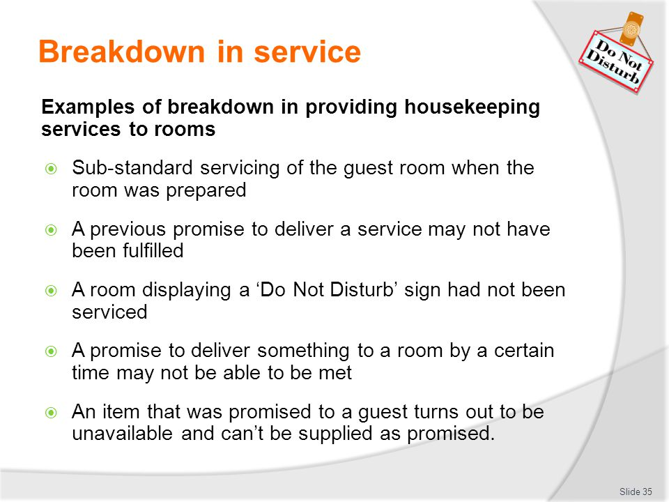 Breakdown in service Examples of breakdown in providing housekeeping services to rooms.