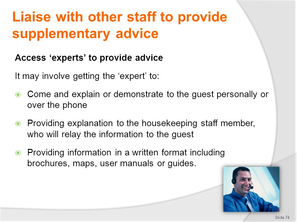 Liaise with other staff to provide supplementary advice