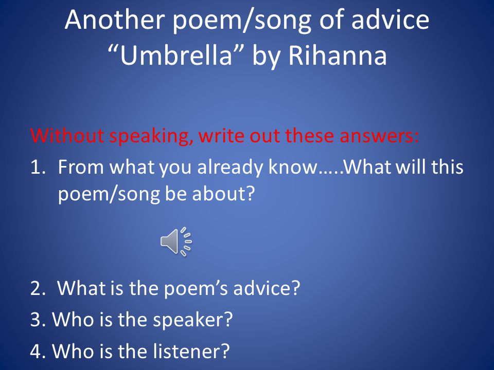 Another poem/song of advice Umbrella by Rihanna