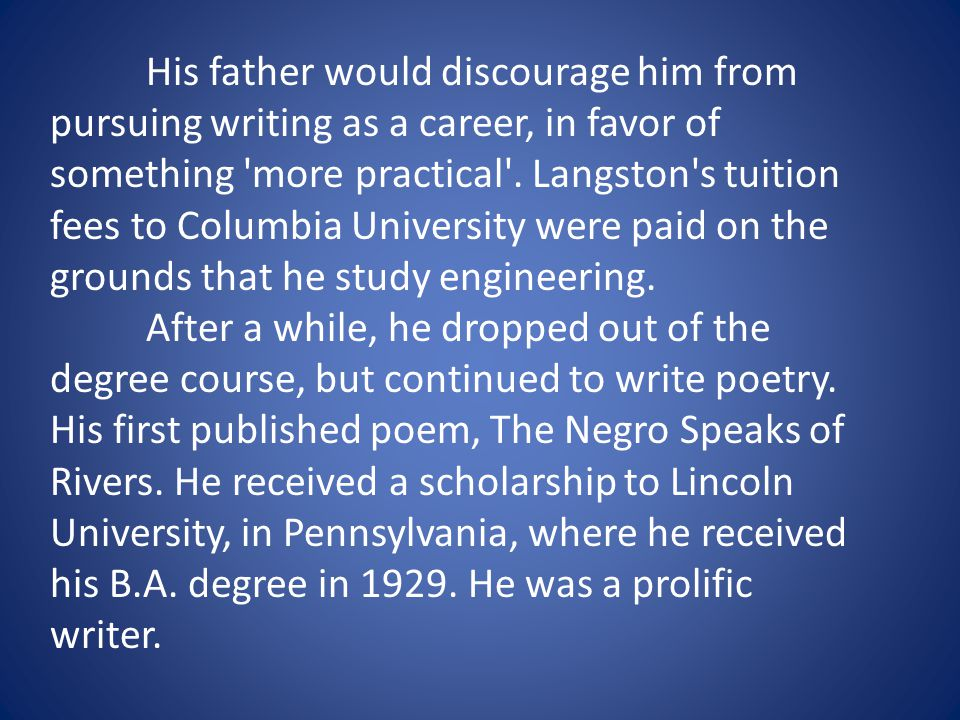 His father would discourage him from pursuing writing as a career, in favor of something more practical .