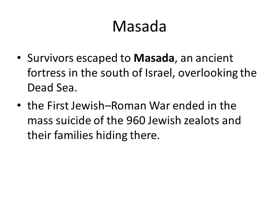 Masada Survivors escaped to Masada, an ancient fortress in the south of Israel, overlooking the Dead Sea.