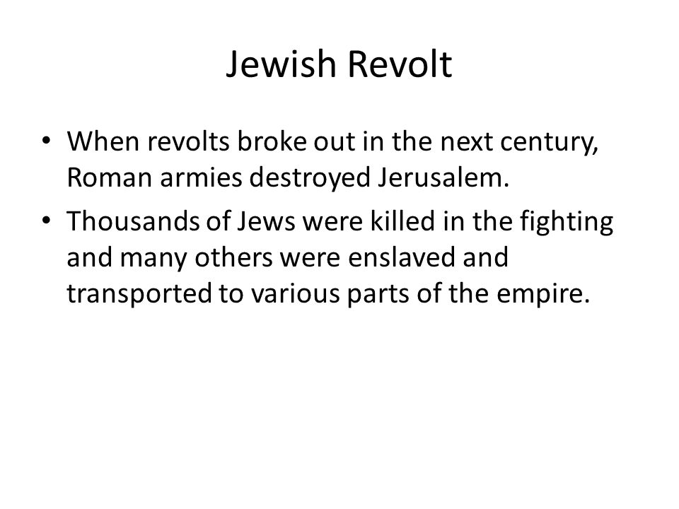 Jewish Revolt When revolts broke out in the next century, Roman armies destroyed Jerusalem.
