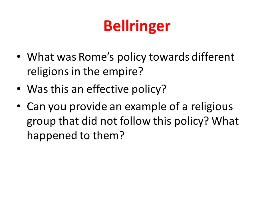 Bellringer What was Rome's policy towards different religions in the empire Was this an effective policy