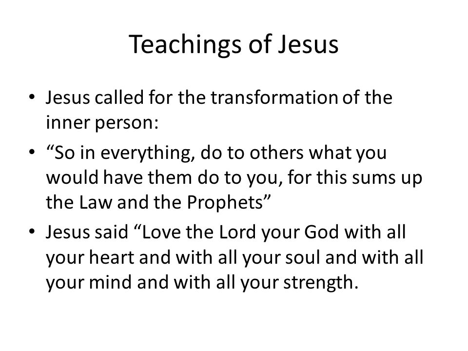 Teachings of Jesus Jesus called for the transformation of the inner person: