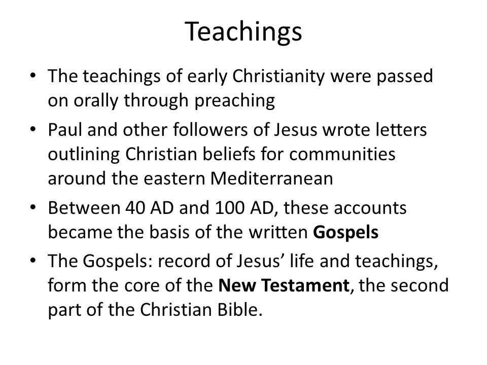 Teachings The teachings of early Christianity were passed on orally through preaching.