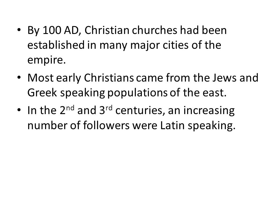 By 100 AD, Christian churches had been established in many major cities of the empire.