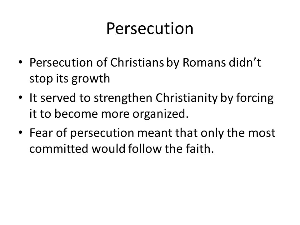 Persecution Persecution of Christians by Romans didn't stop its growth