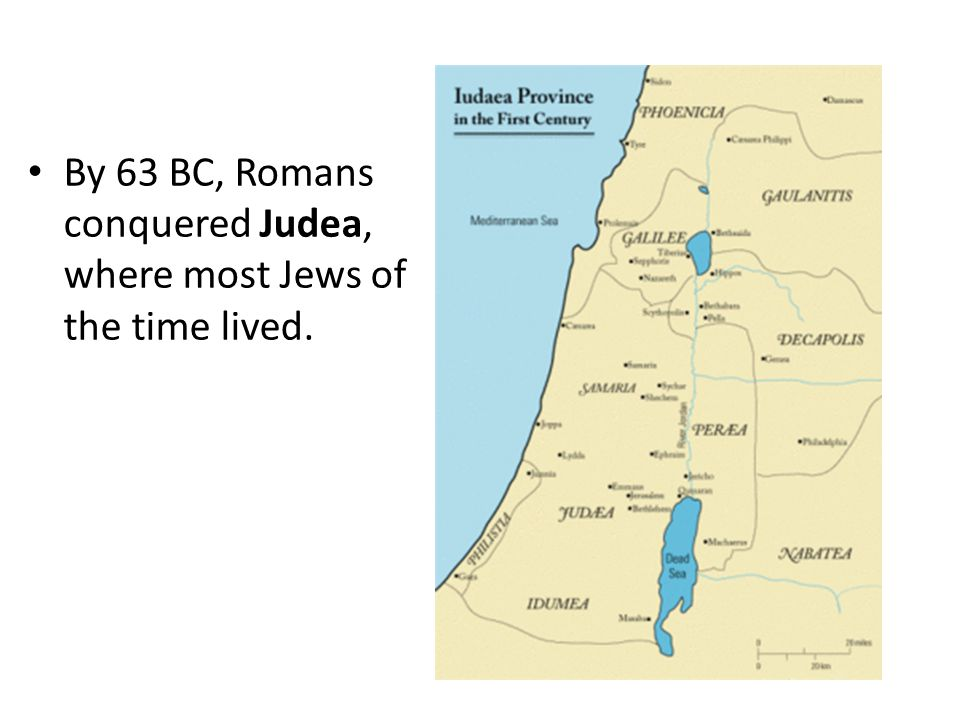 By 63 BC, Romans conquered Judea, where most Jews of the time lived.