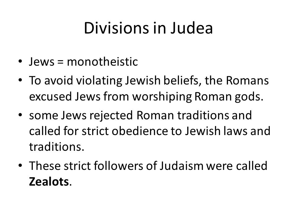 Divisions in Judea Jews = monotheistic