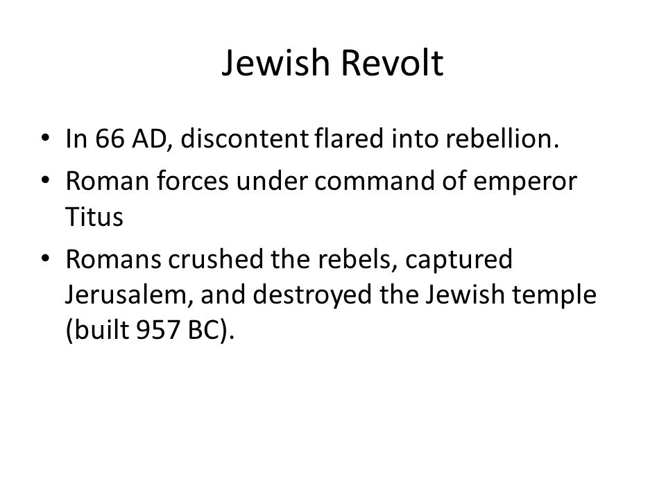 Jewish Revolt In 66 AD, discontent flared into rebellion.