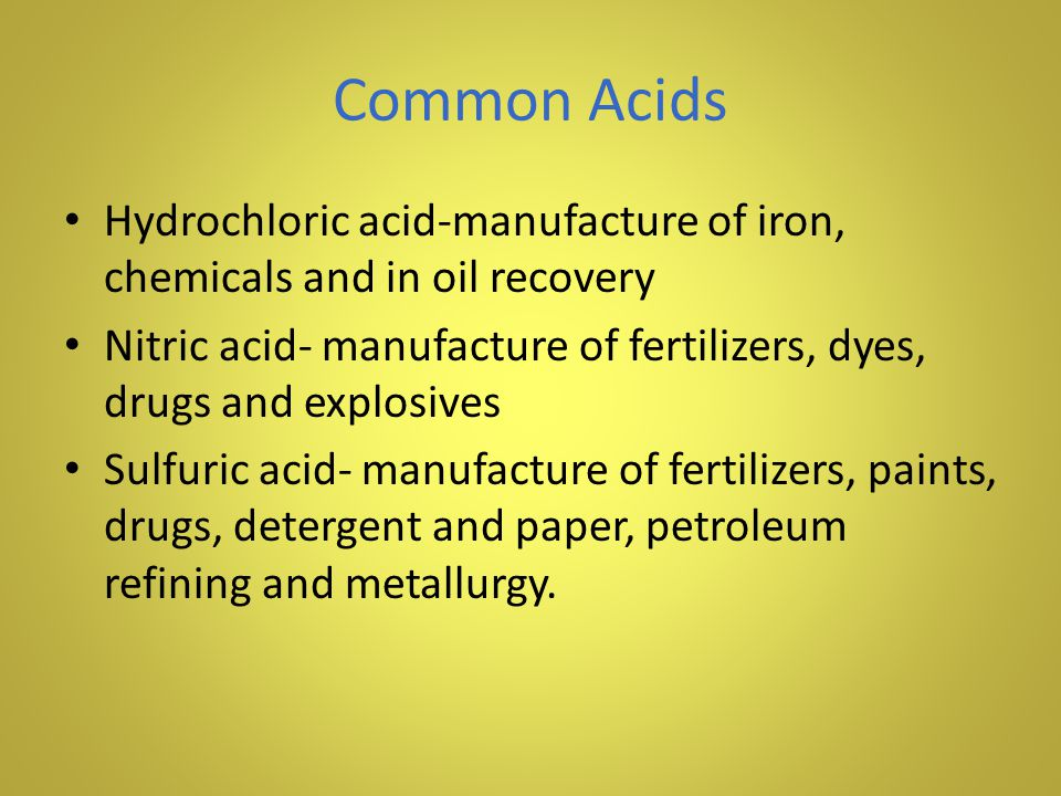 Common Acids Hydrochloric acid-manufacture of iron, chemicals and in oil recovery.