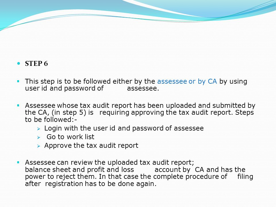 STEP 6 This Step Is To Be Followed Either By The Assessee Or CA