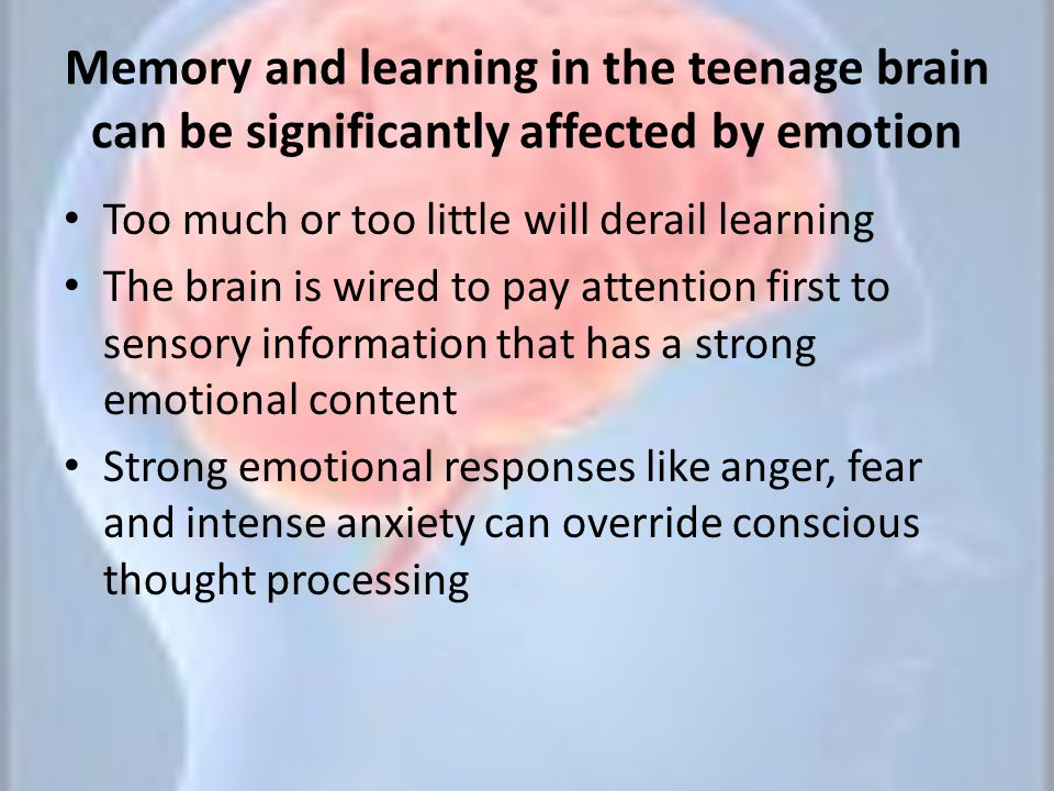 Memory and learning in the teenage brain can be significantly affected by emotion