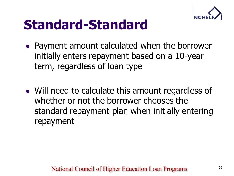 Standard-Standard Payment amount calculated when the borrower initially enters repayment based on a 10-year term, regardless of loan type.