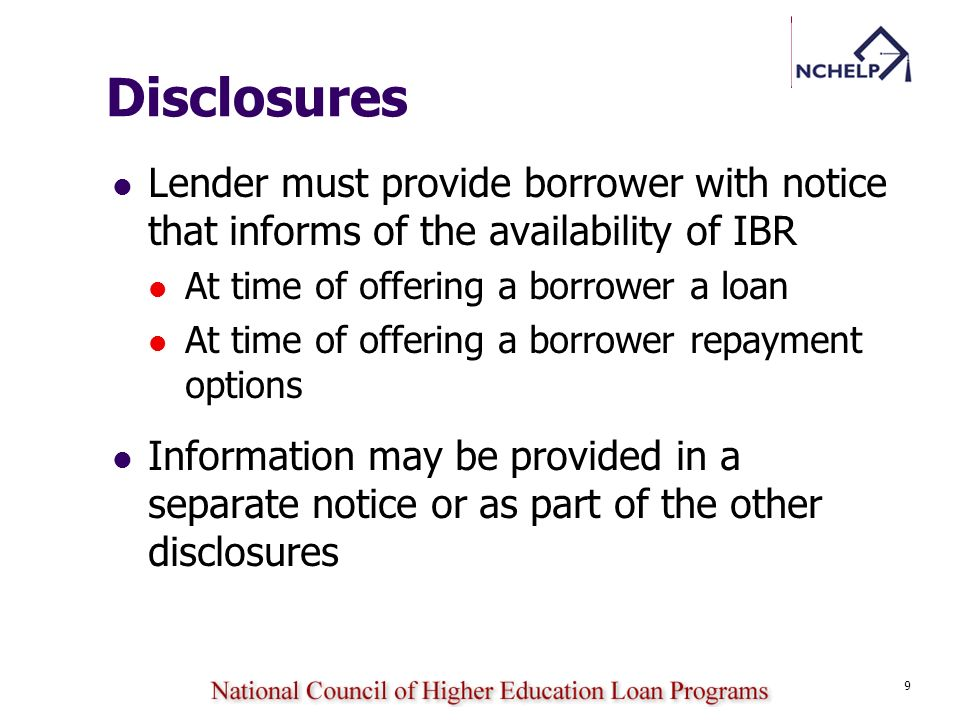 Disclosures Lender must provide borrower with notice that informs of the availability of IBR. At time of offering a borrower a loan.