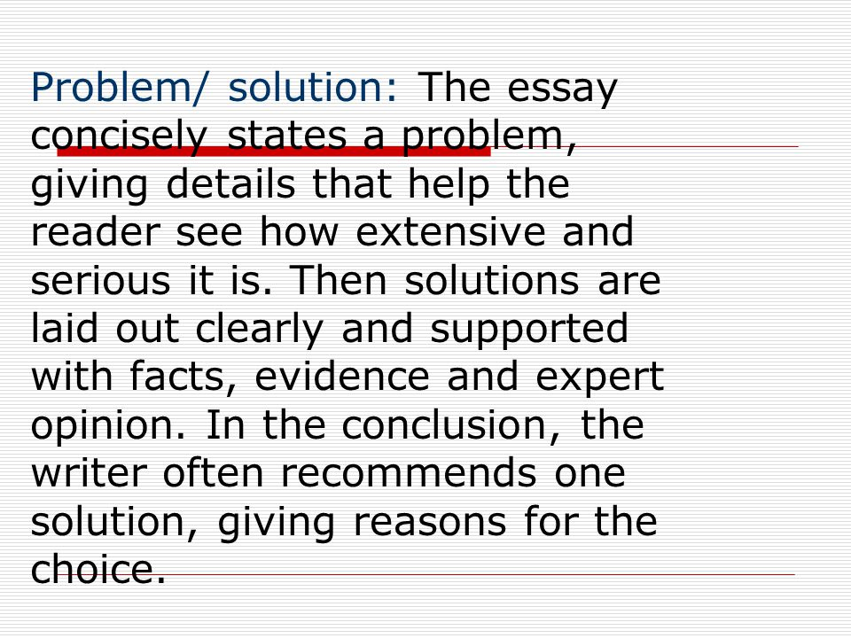 Problem/ solution: The essay concisely states a problem, giving details that help the reader see how extensive and serious it is.