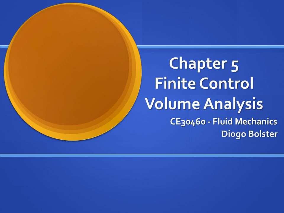 Chapter 5 Finite Control Volume Analysis