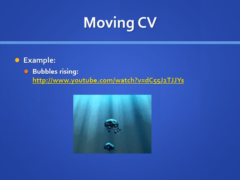 Moving CV Example: Bubbles rising:   v=dC55J2TJJYs