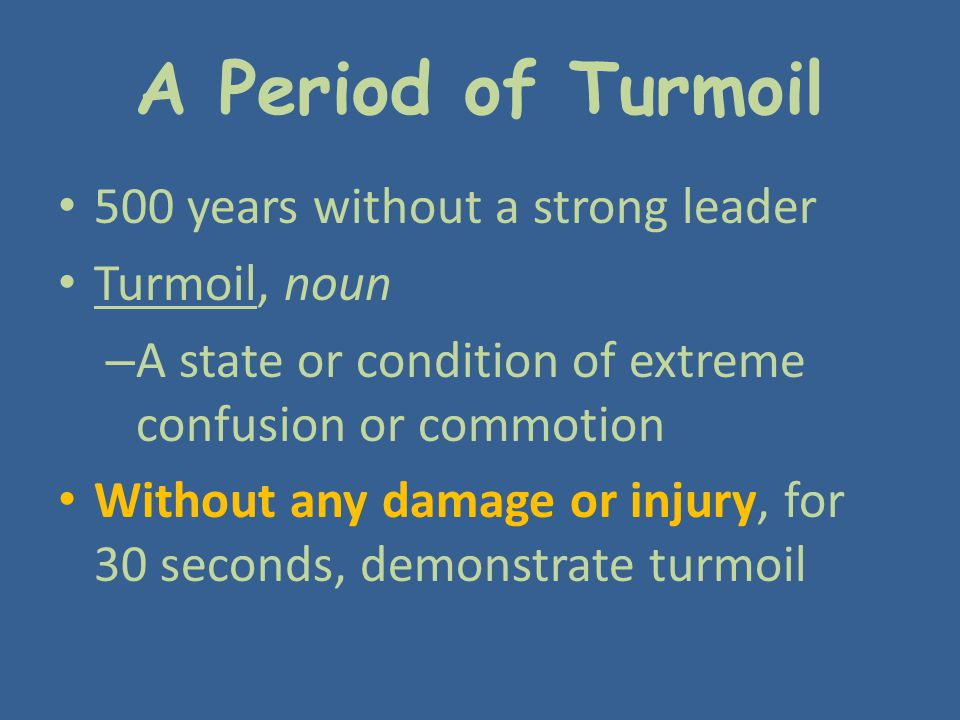 A Period of Turmoil 500 years without a strong leader Turmoil, noun