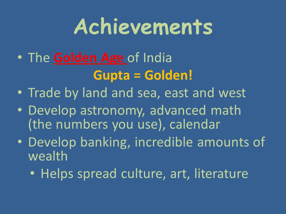 Achievements The Golden Age of India Gupta = Golden!