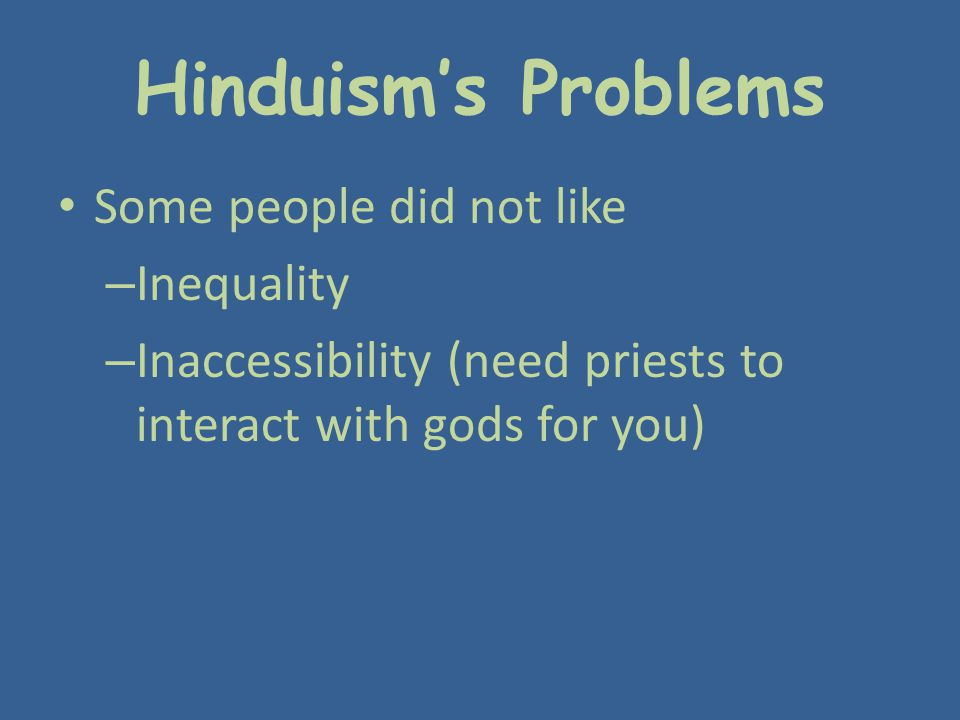 Hinduism's Problems Some people did not like Inequality