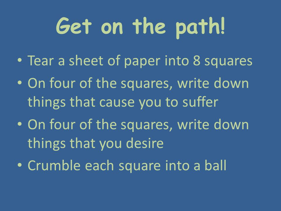 Get on the path! Tear a sheet of paper into 8 squares