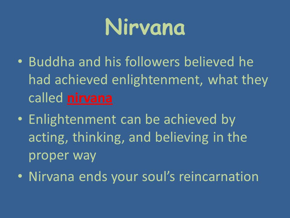 Nirvana Buddha and his followers believed he had achieved enlightenment, what they called nirvana.