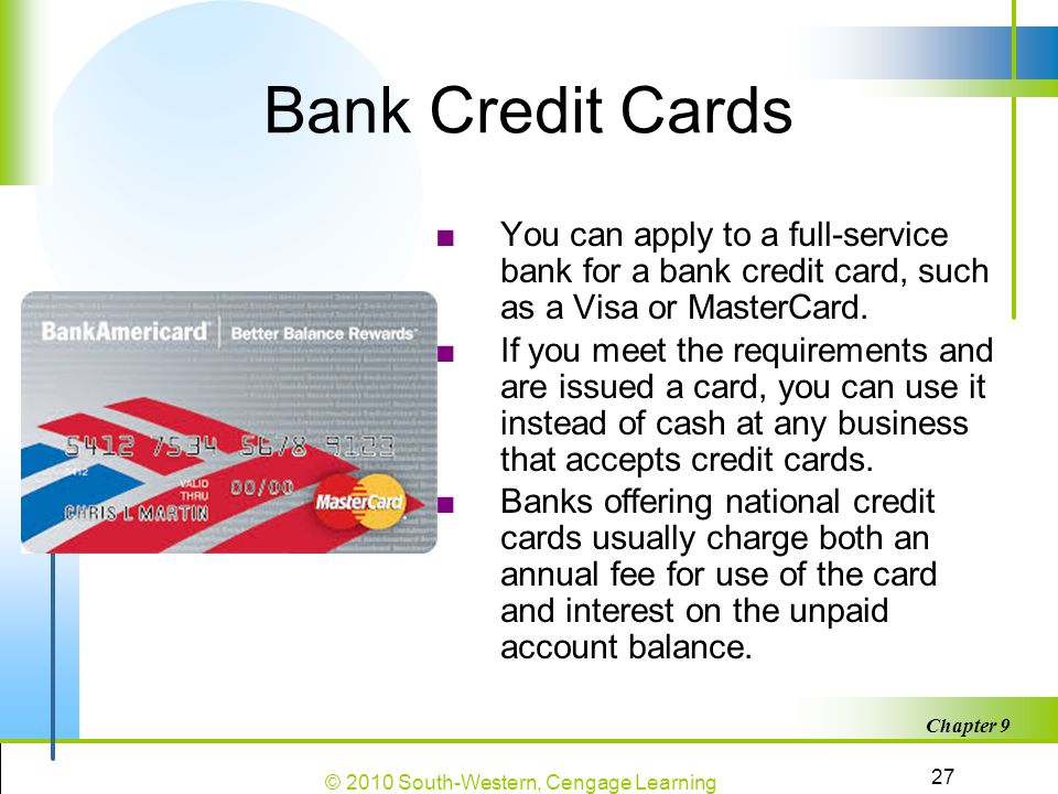 Bank Credit Cards You can apply to a full-service bank for a bank credit card, such as a Visa or MasterCard.