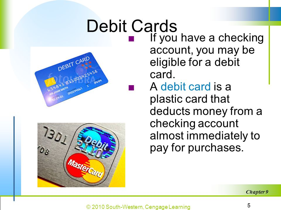 Debit Cards If you have a checking account, you may be eligible for a debit card.