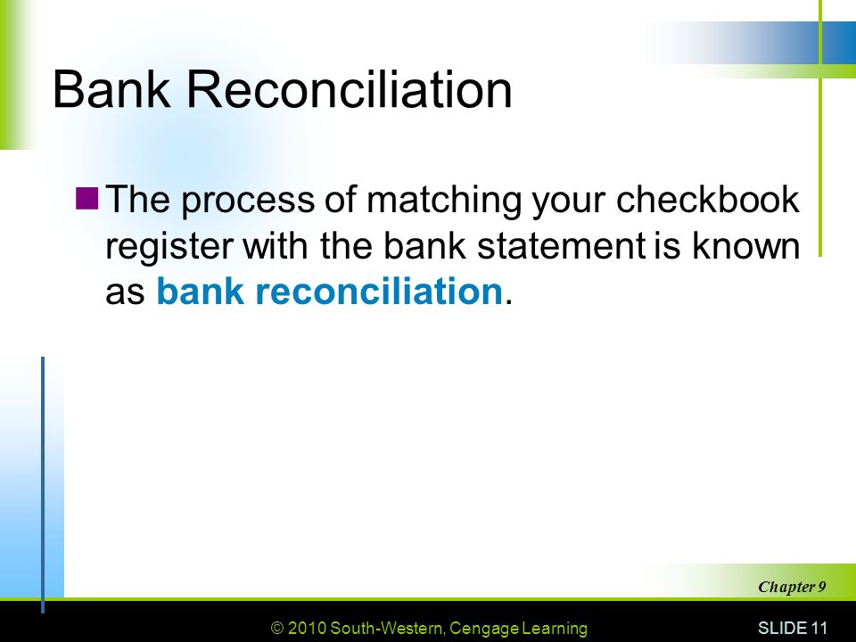 Bank Reconciliation The process of matching your checkbook register with the bank statement is known as bank reconciliation.