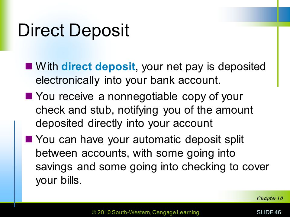 Direct Deposit With direct deposit, your net pay is deposited electronically into your bank account.