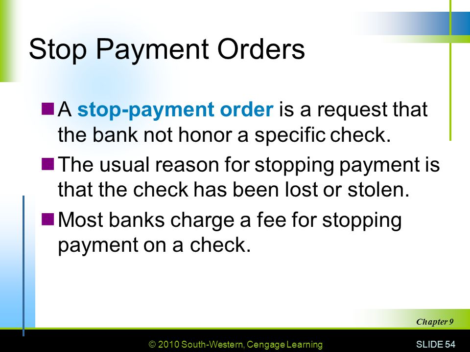 Stop Payment Orders A stop-payment order is a request that the bank not honor a specific check.