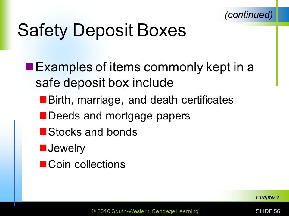 Safety Deposit Boxes (continued) Examples of items commonly kept in a safe deposit box include. Birth, marriage, and death certificates.