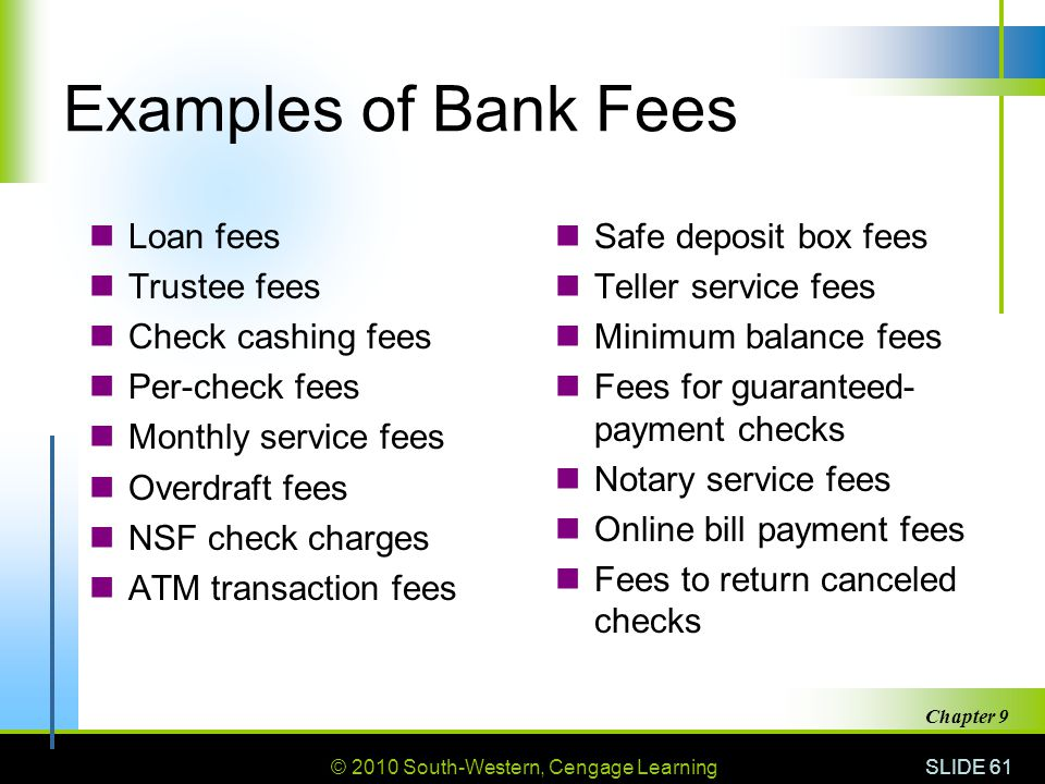Examples of Bank Fees Loan fees Trustee fees Check cashing fees