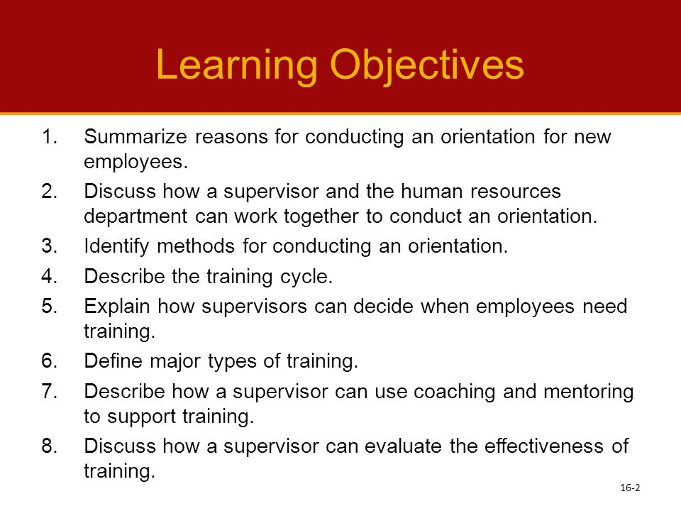 Learning Objectives Summarize reasons for conducting an orientation for new employees.