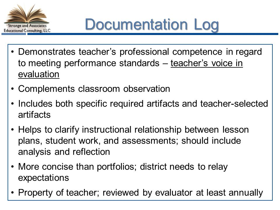 Documentation Log Demonstrates teacher's professional competence in regard to meeting performance standards – teacher's voice in evaluation.