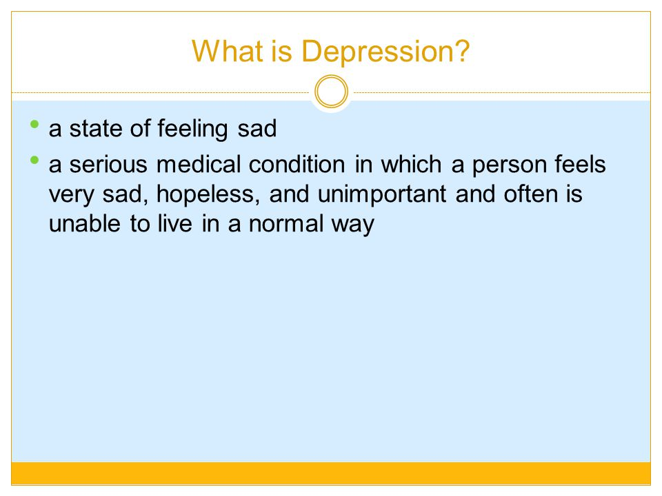 What is Depression a state of feeling sad