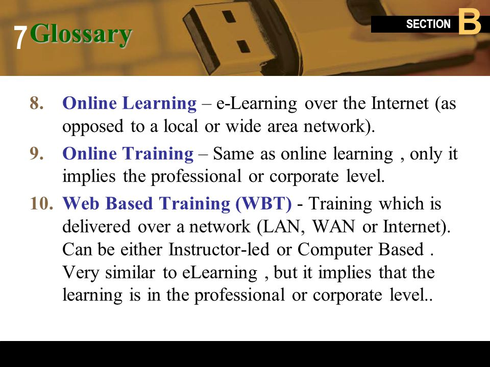 Glossary Online Learning – e-Learning over the Internet (as opposed to a local or wide area network).