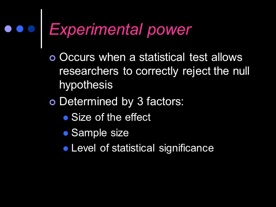 Experimental power Occurs when a statistical test allows researchers to correctly reject the null hypothesis.