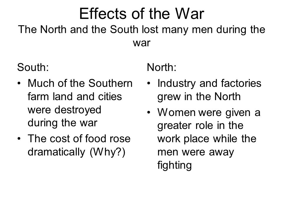 Effects of the War The North and the South lost many men during the war