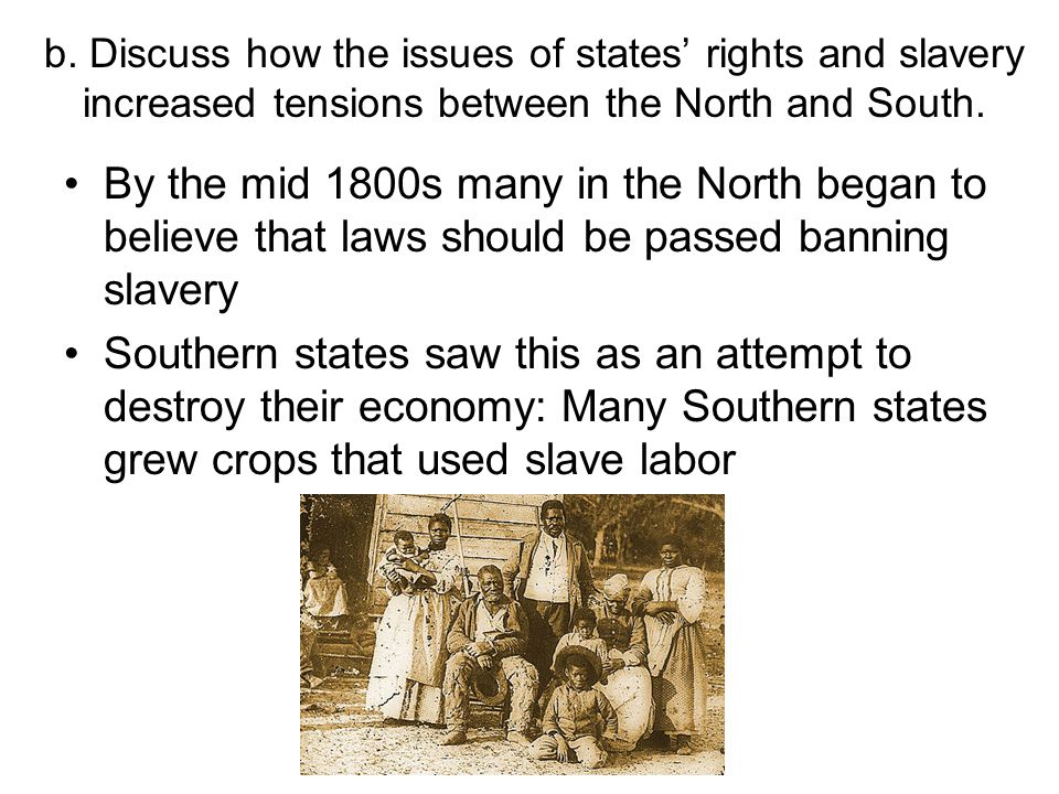b. Discuss how the issues of states' rights and slavery increased tensions between the North and South.